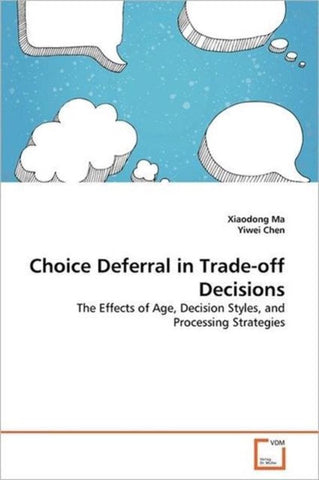Choice Deferral in Trade-Off Decisions, Xiaodong Ma