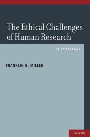 The Ethical Challenges of Human Research, Franklin G. Miller