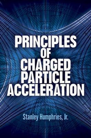 Principles of Charged Particle Acceleration, Stanley Humphries