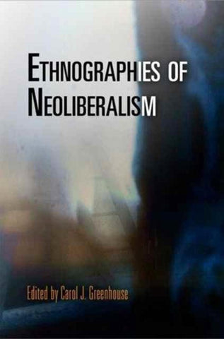Ethnographies of Neoliberalism, Carol J Greenhouse