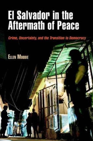 El Salvador in the Aftermath of Peace, Ellen Moodie