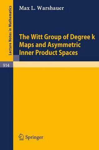The Witt Group of Degree k Maps and Asymmetric Inner Product Spaces, M.L. Warshauer