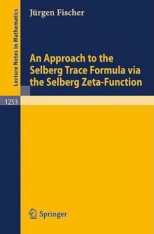 An Approach to the Selberg Trace Formula via the Selberg Zeta-Function, Jürgen Fischer