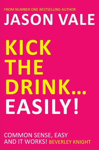 Kick the Drink...Easily!, Jason Vale