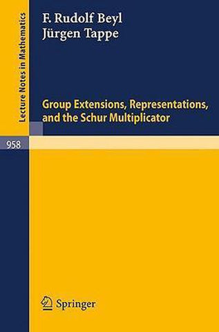 Group Extensions, Representations, and the Schur Multiplicator, F. R. Beyl