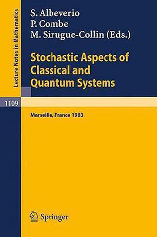 Stochastic Aspects of Classical and Quantum Systems, Springer