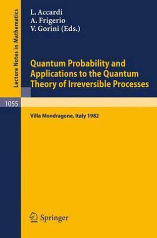 Quantum Probability and Applications to the Quantum Theory of Irreversible Processes, Springer