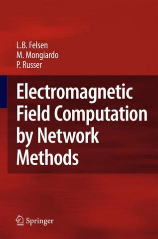 Electromagnetic Field Computation by Network Methods, Leopold B. Felsen