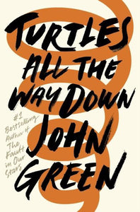Turtles All the Way Down, John Green