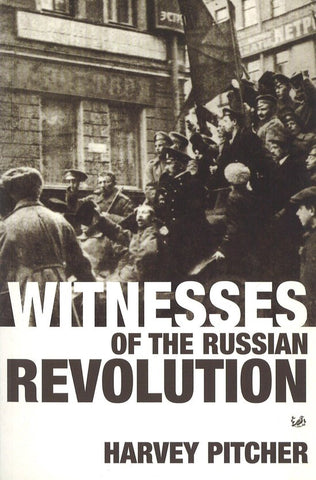 Witnesses Of The Russian Revolution, Harvey Pitcher
