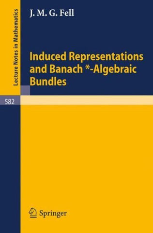 Induced Representations and Banach*-Algebraic Bundles, J. M. G. Fell