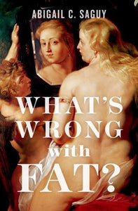 What's Wrong with Fat?, Abigail C. Saguy