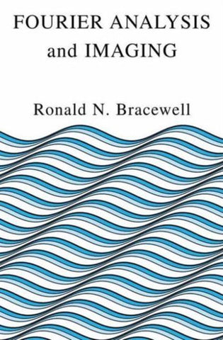 Fourier Analysis and Imaging, Ronald Bracewell