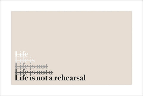 LIFE IS NOT A REHEARSAL: Inspirational Quote Poster Art