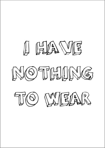 NOTHING TO WEAR POSTER: Clothes Art Print - The Print Arcade