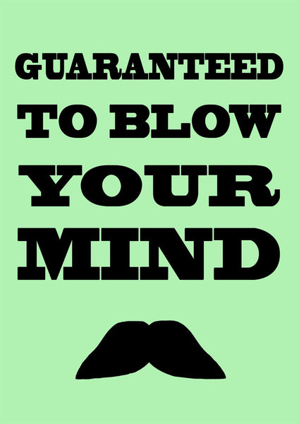 BLOW YOUR MIND PRINT: Moustache Art Poster - The Print Arcade