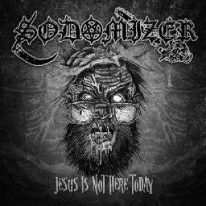 Sodomizer - Jesus Is Not Here Today CD