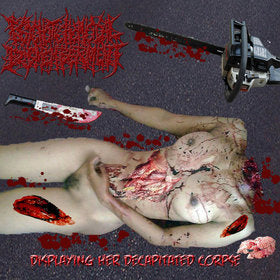 Psychotic Homicidal Dismemberment - Displaying Her Decapitated Corpse CD