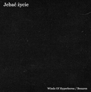 Winds of Hyperborea/Benares - Jebac zycie  split CD