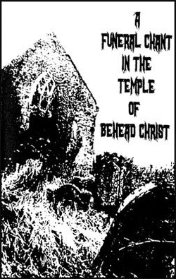 A Funeral Chant in the Temple of Behead Christ... - split Cassette