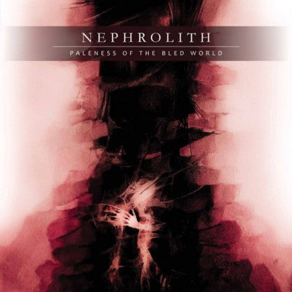 Nephrolith - Paleness of the Bled World CD