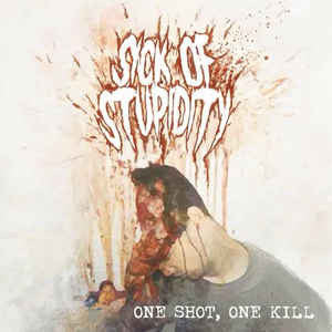 Sick of Stupidity - One Shot, One Kill CD
