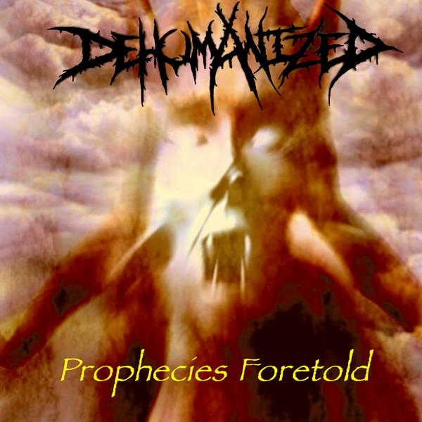 Dehumanized - Prophecies Foretold CD