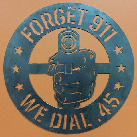 Forget 911 WE DIAL .45