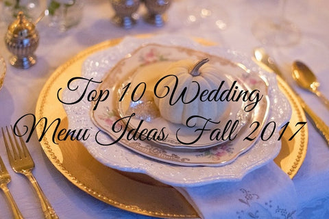 Top 10 Wedding Menu Ideas for Fall 2017