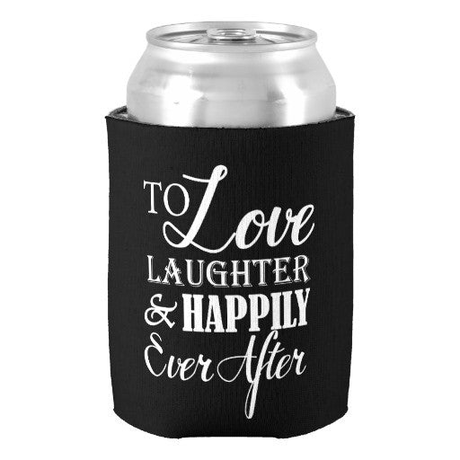 To Love Laughter & Happily Ever After Custom Koozie - life after yes