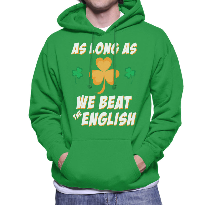 Rugby Ireland As Long As We Beat The English Men's Hooded Sweatshirt - coto7