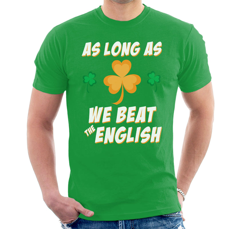 Rugby Ireland As Long As We Beat The English Men's T-Shirt