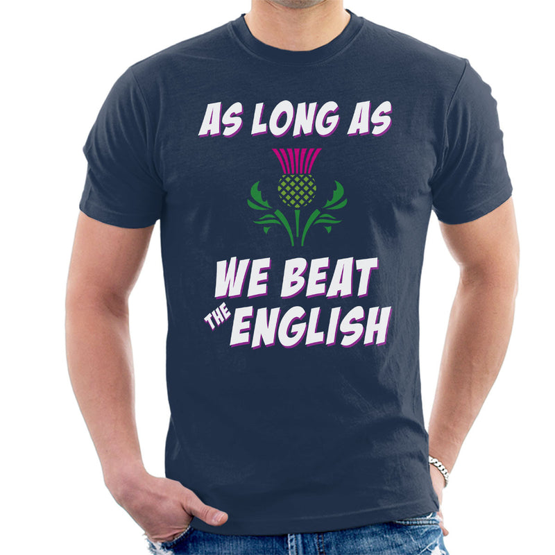 Rugby Scotland As Long As We Beat The English Men's T-Shirt
