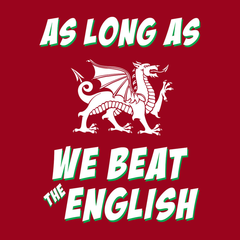 Rugby Wales As Long As We Beat The English