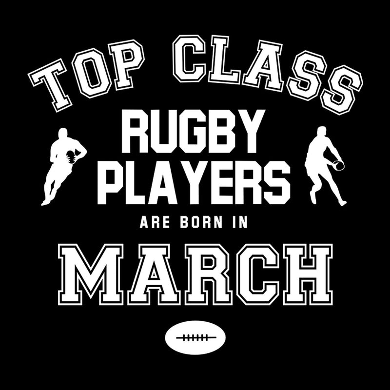 Top Class Rugby Players Are Born In March Mens Hooded Sweatshirt - coto7