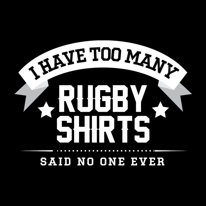 I Have Too Many Rugby Shirts Said No One Ever - coto7