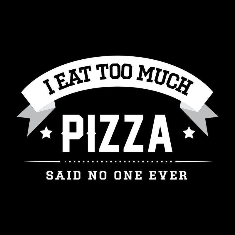 I Eat Too Much Pizza Said No One Ever Women's Sweatshirt - coto7