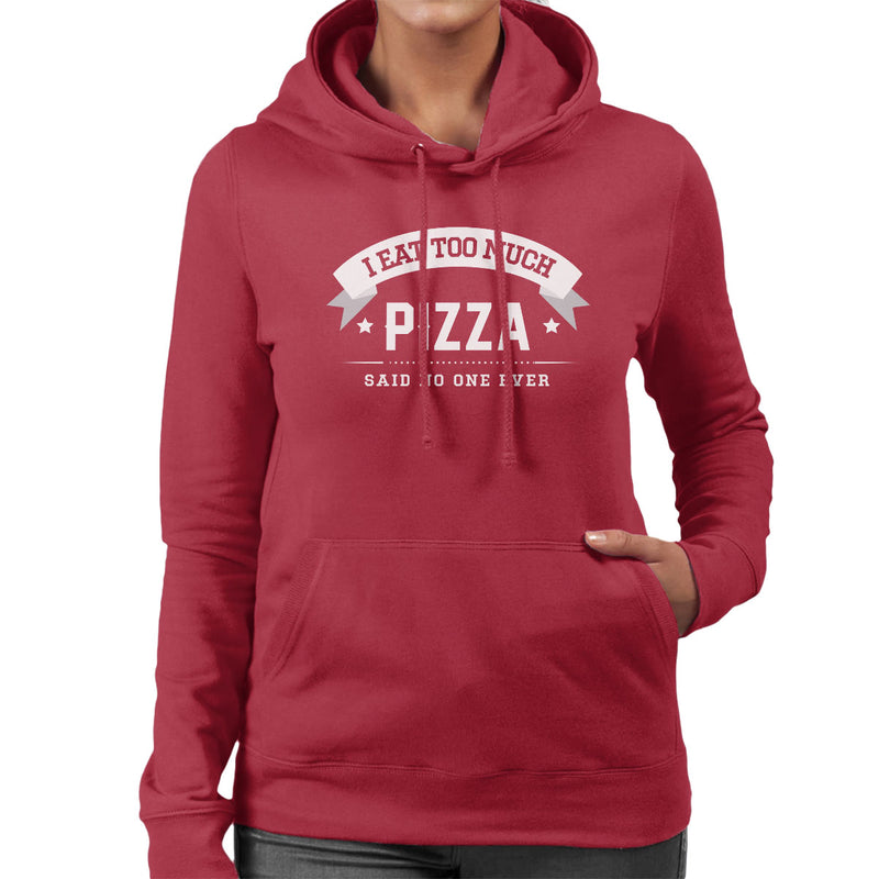 I Eat Too Much Pizza Said No One Ever Women's Hooded Sweatshirt - coto7