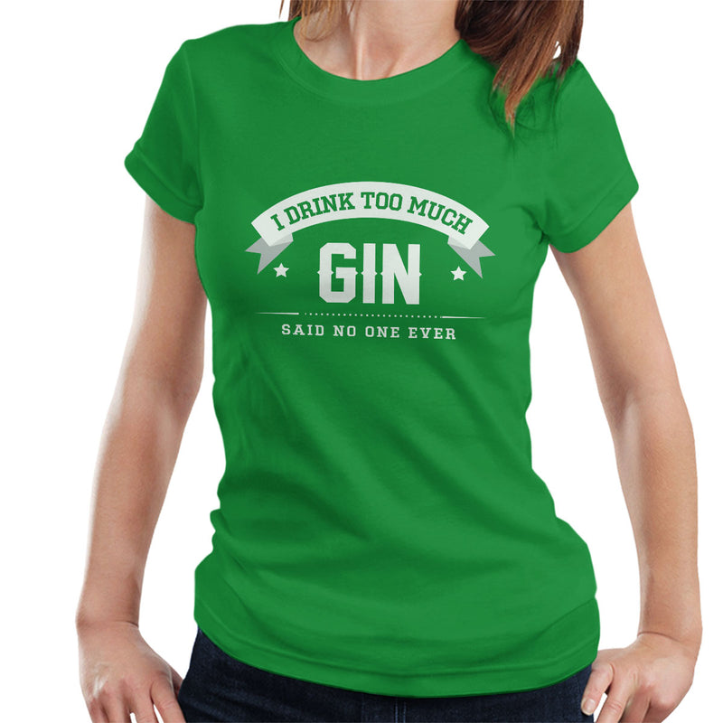 I Drink Too Much Gin Said No One Ever Women's T-Shirt - coto7