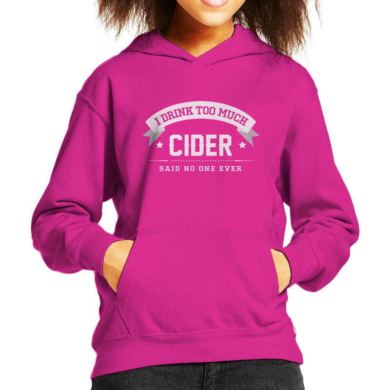 I Drink Too Much Cider Said No One Ever Kid's Hooded Sweatshirt - coto7