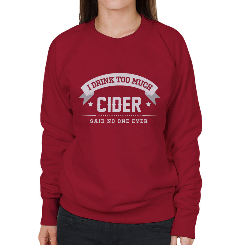I Drink Too Much Cider Said No One Ever Women's Sweatshirt - coto7