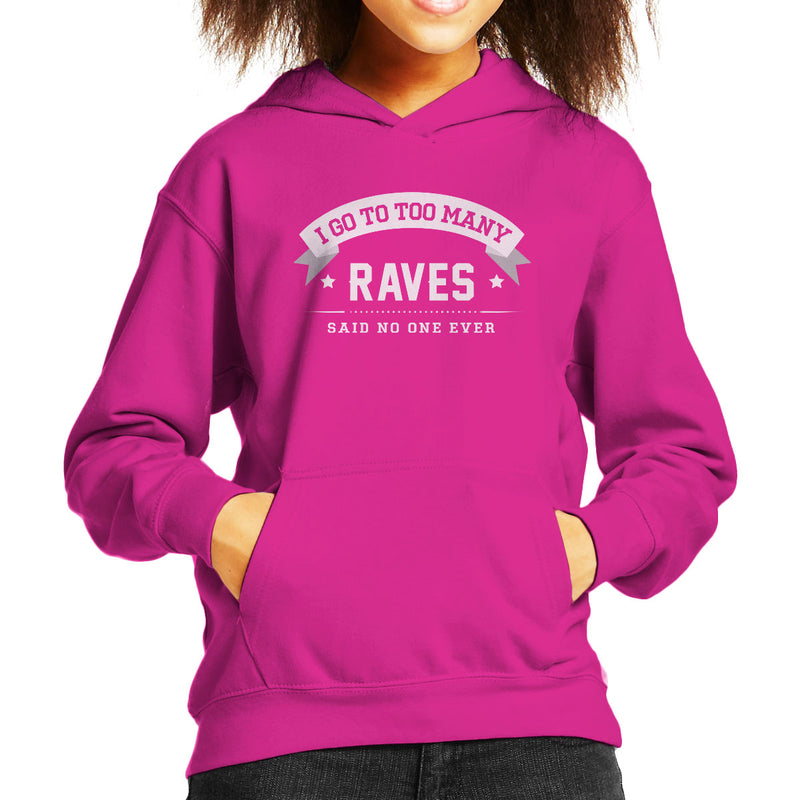 I Go To Too Many Raves Said No One Ever Kid's Hooded Sweatshirt - coto7
