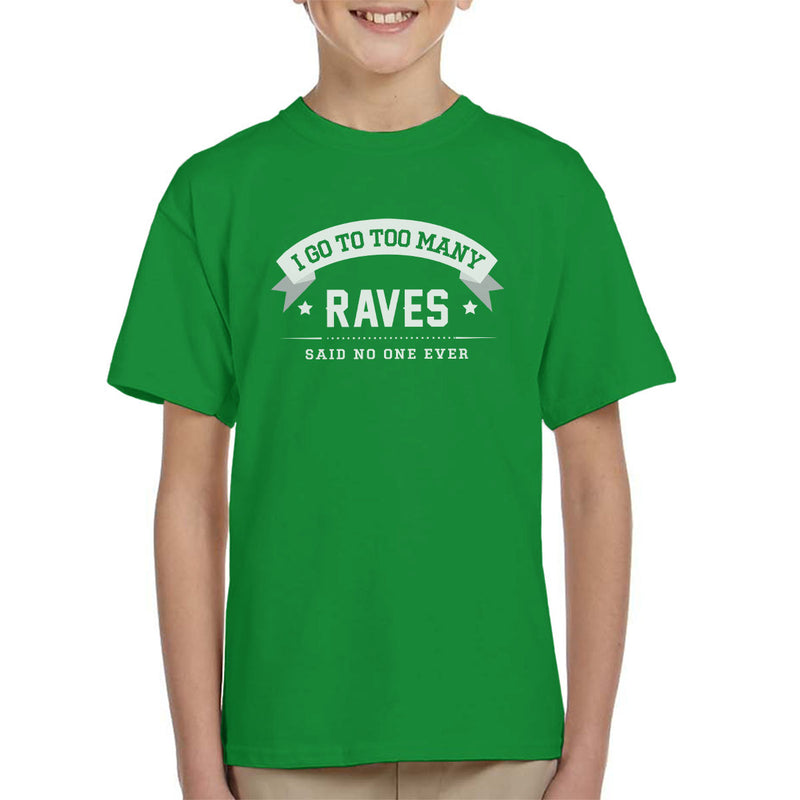 I Go To Too Many Raves Said No One Ever Kid's T-Shirt - coto7