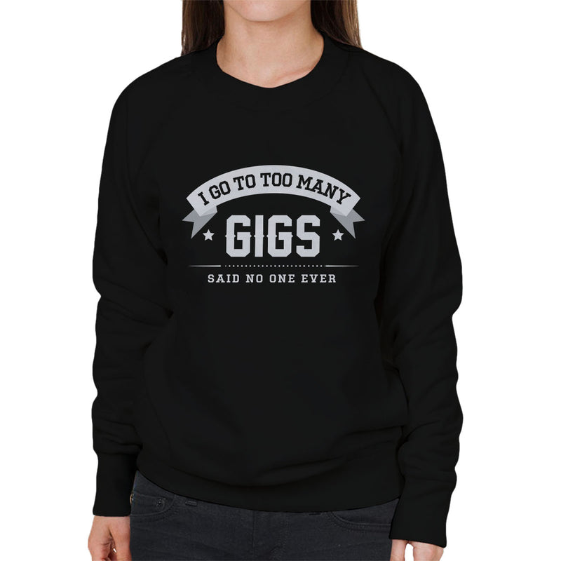 I Go To Too Many Gigs Said No One Ever Women's Sweatshirt - coto7