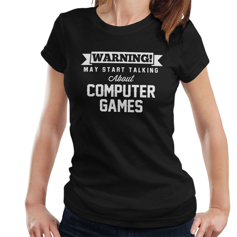 Warning May Start Talking About Computer Games Women's T-Shirt