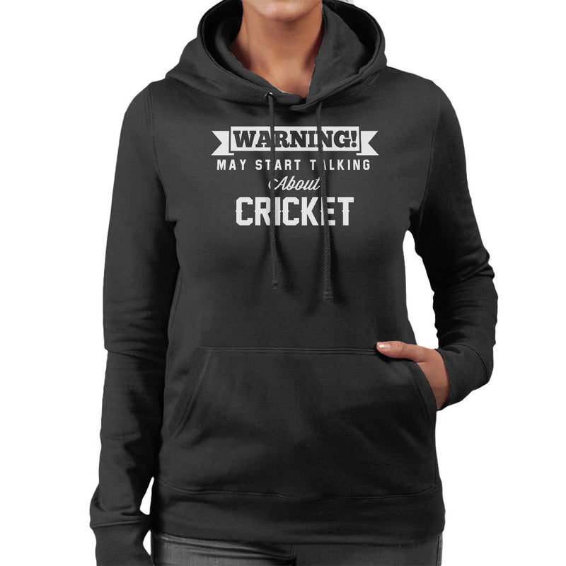Warning May Start Talking About Cricket Women's Hooded Sweatshirt