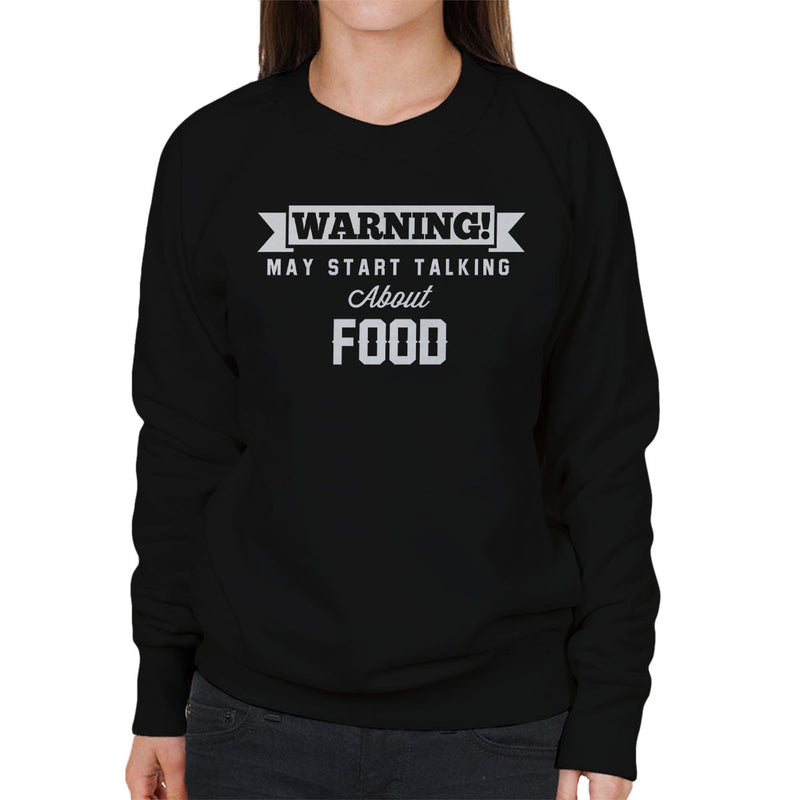 Warning May Start Talking About Food Women's Sweatshirt