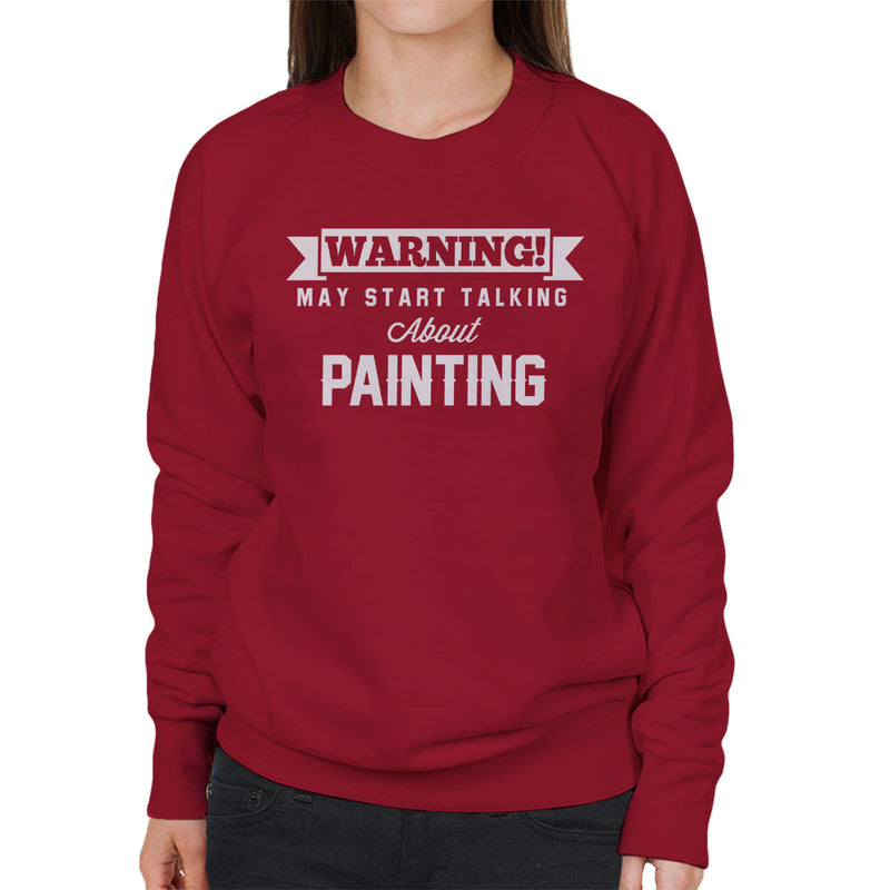 Warning May Start Talking About Painting Women's Sweatshirt - coto7