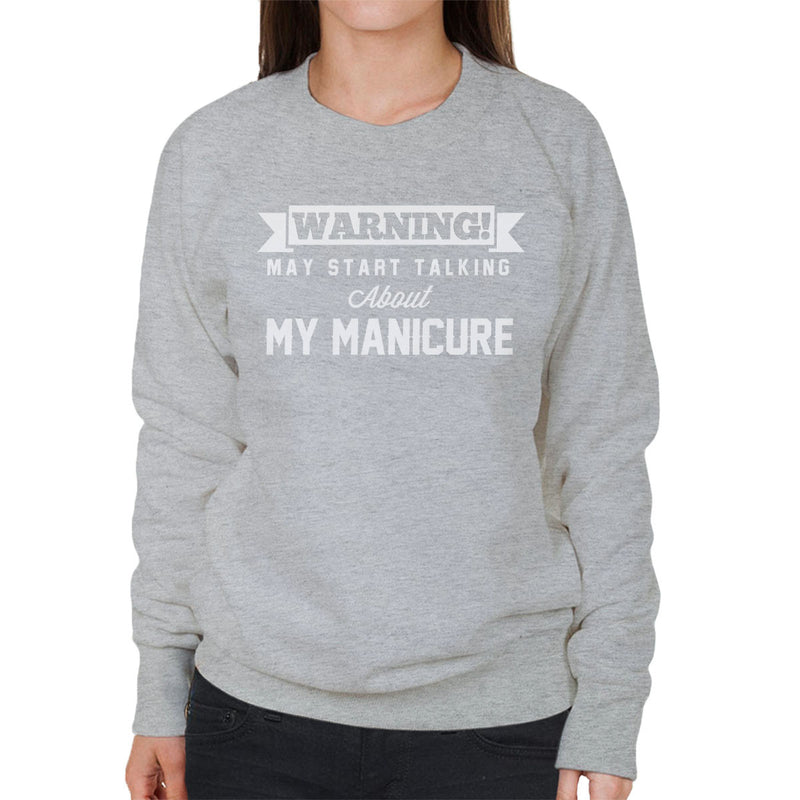 Warning May Start Talking About My Manicure Women's Sweatshirt - coto7