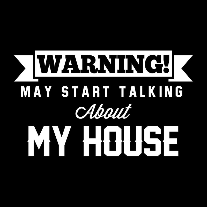 Warning May Start Talking About My House Men's T-Shirt - coto7